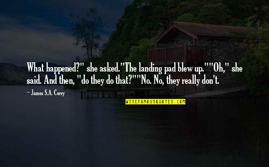 """Blew Quotes By James S.A. Corey: What happened?"""" she asked.""""The landing pad blew up.""""""""Oh,"""""""