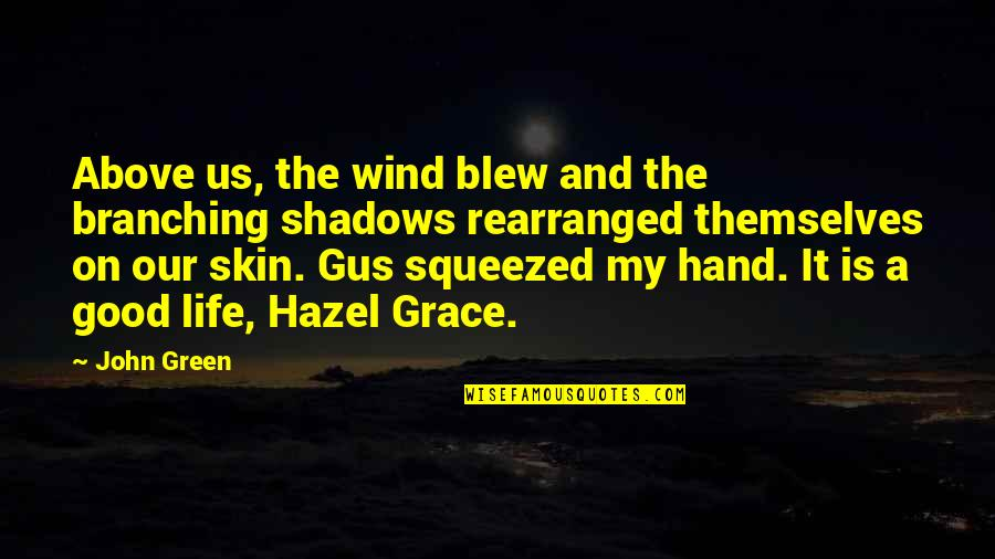 Blew Quotes By John Green: Above us, the wind blew and the branching