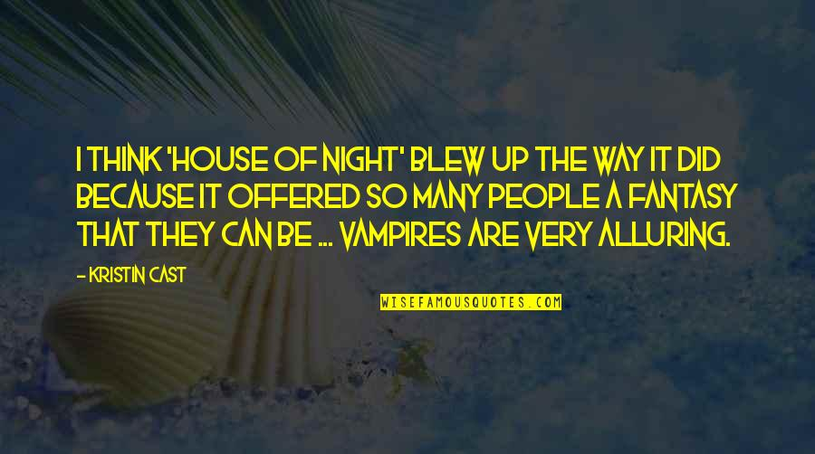 Blew Quotes By Kristin Cast: I think 'House of Night' blew up the