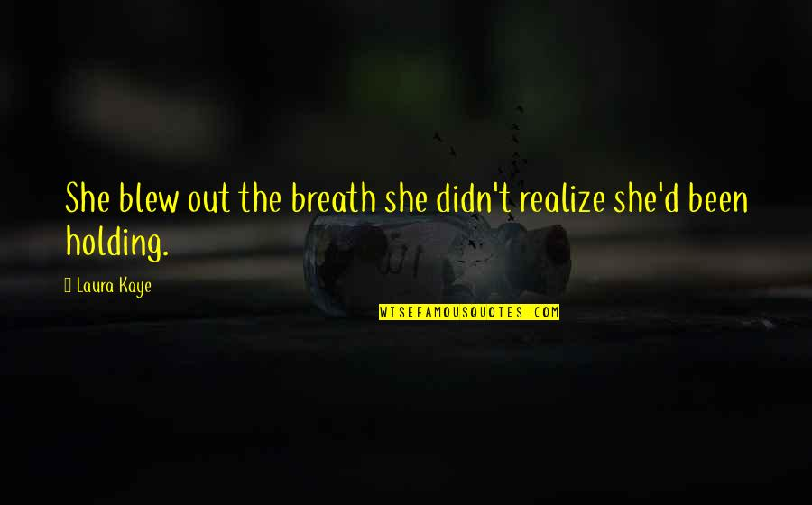 Blew Quotes By Laura Kaye: She blew out the breath she didn't realize