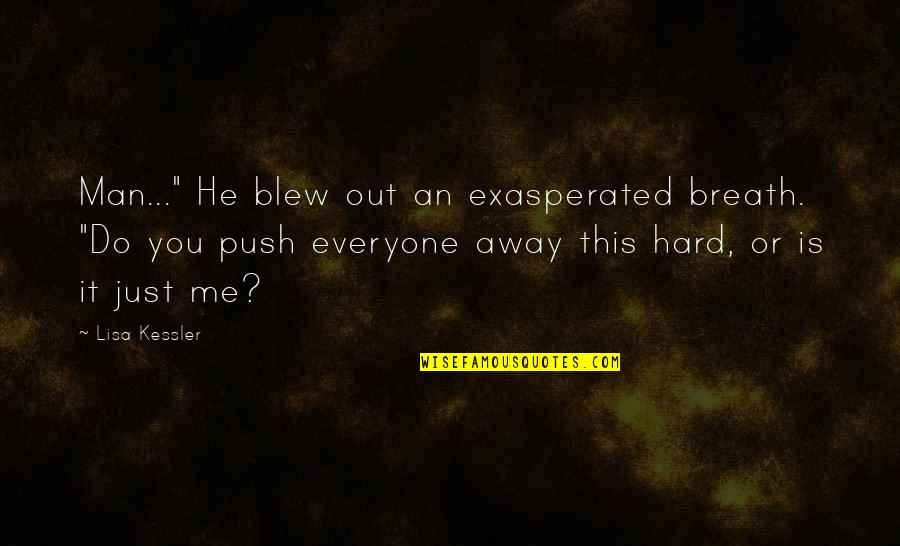 """Blew Quotes By Lisa Kessler: Man..."""" He blew out an exasperated breath. """"Do"""