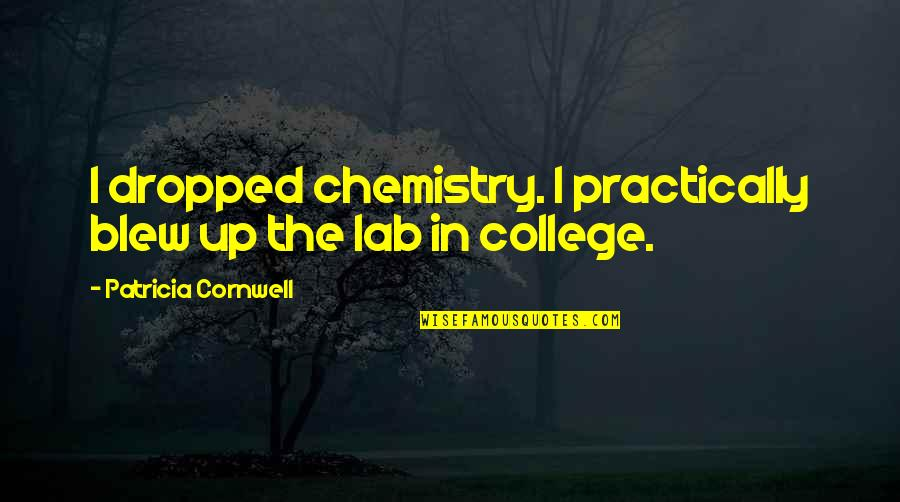 Blew Quotes By Patricia Cornwell: I dropped chemistry. I practically blew up the