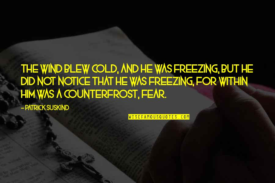 Blew Quotes By Patrick Suskind: The wind blew cold, and he was freezing,