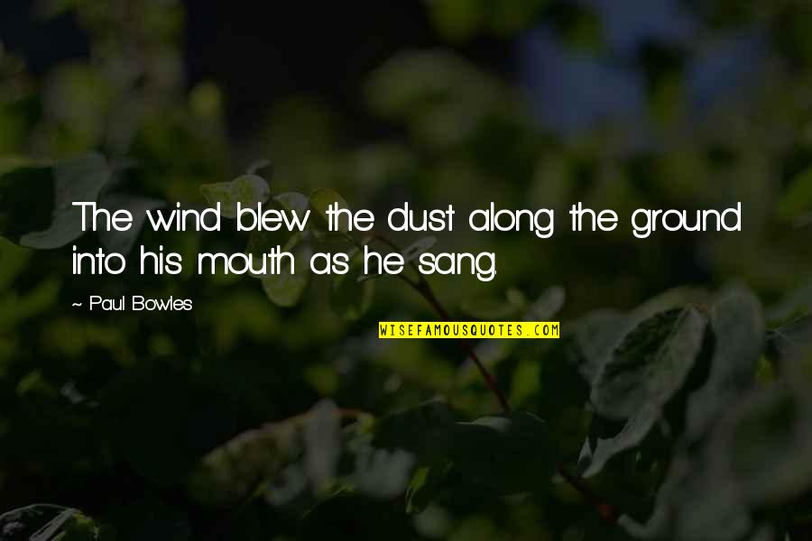 Blew Quotes By Paul Bowles: The wind blew the dust along the ground