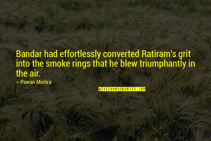 Blew Quotes By Pawan Mishra: Bandar had effortlessly converted Ratiram's grit into the