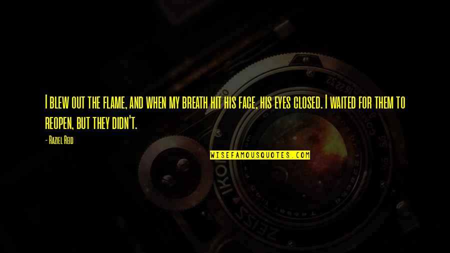 Blew Quotes By Raziel Reid: I blew out the flame, and when my