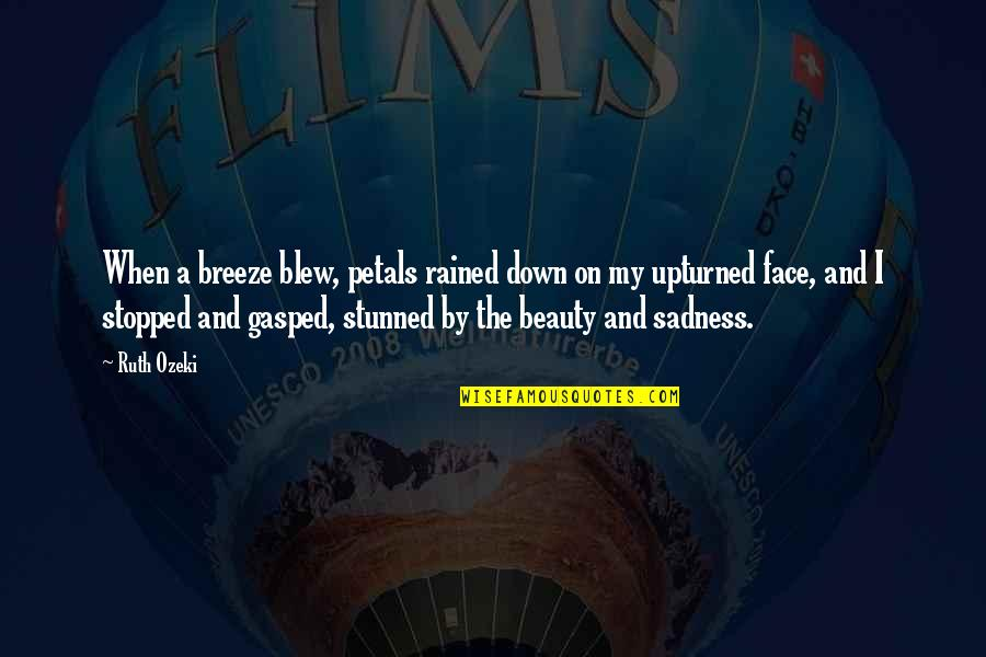 Blew Quotes By Ruth Ozeki: When a breeze blew, petals rained down on