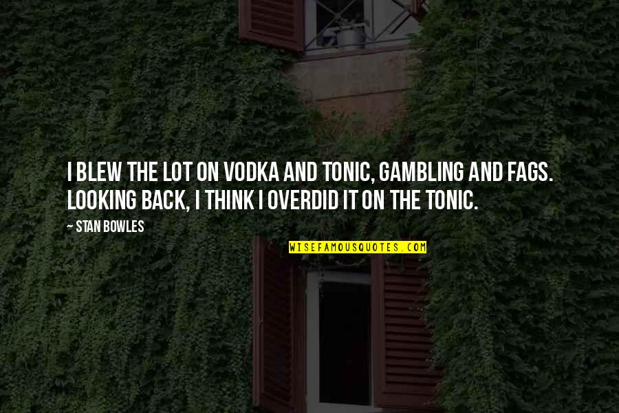Blew Quotes By Stan Bowles: I blew the lot on vodka and tonic,