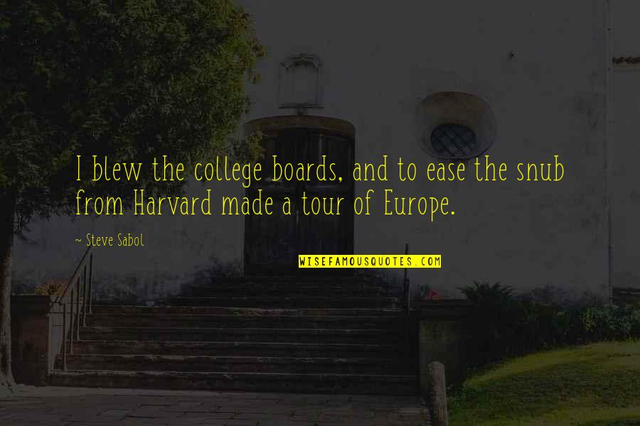 Blew Quotes By Steve Sabol: I blew the college boards, and to ease