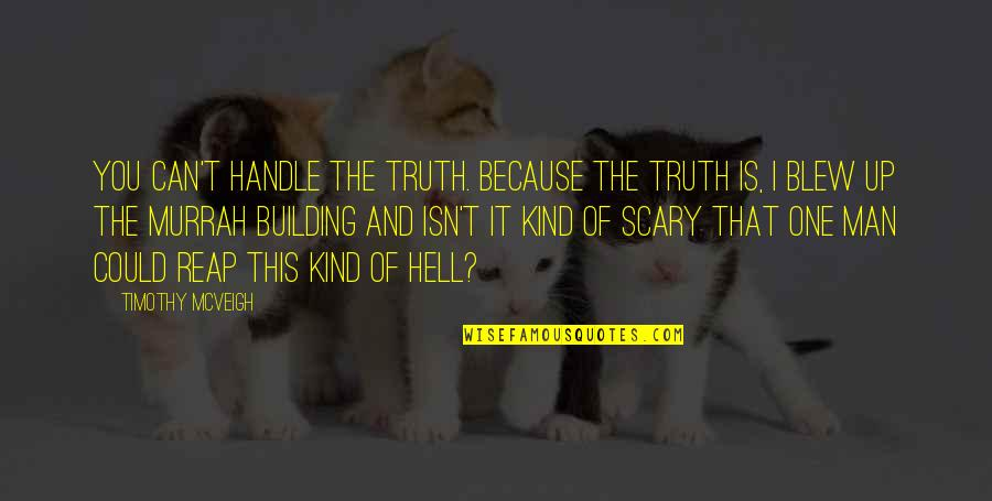 Blew Quotes By Timothy McVeigh: You can't handle the truth. Because the truth