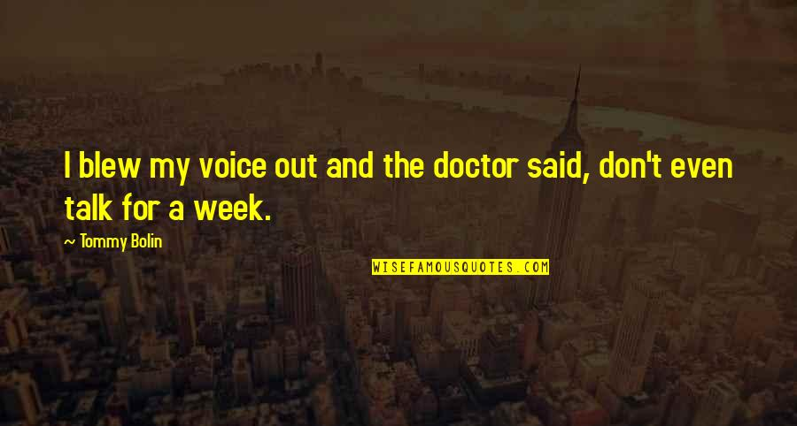 Blew Quotes By Tommy Bolin: I blew my voice out and the doctor