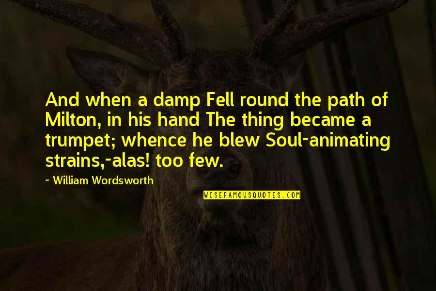 Blew Quotes By William Wordsworth: And when a damp Fell round the path