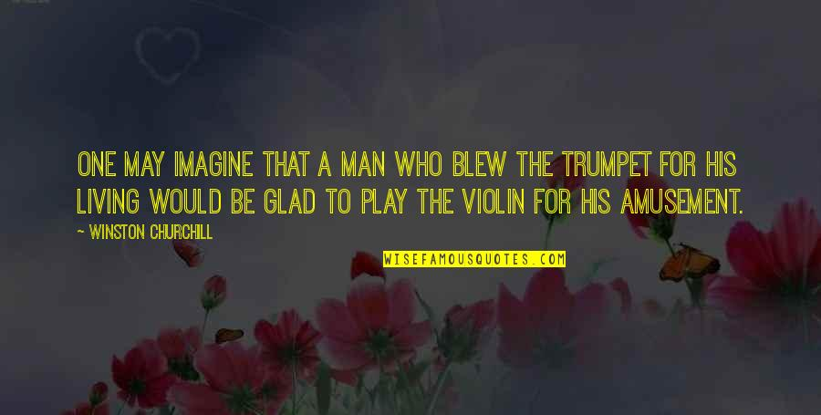 Blew Quotes By Winston Churchill: One may imagine that a man who blew