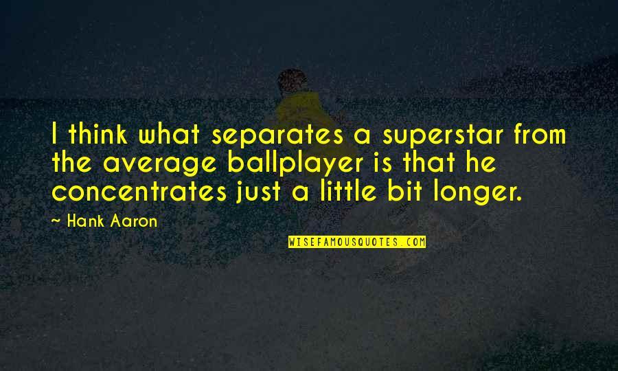 Blindingly Quotes By Hank Aaron: I think what separates a superstar from the