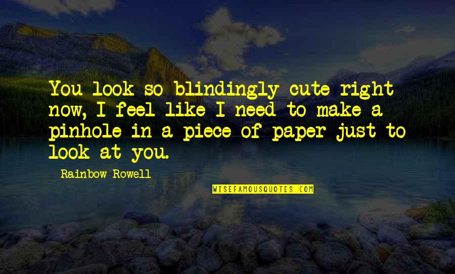 Blindingly Quotes By Rainbow Rowell: You look so blindingly cute right now, I
