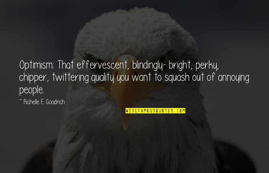 Blindingly Quotes By Richelle E. Goodrich: Optimism: That effervescent, blindingly- bright, perky, chipper, twittering