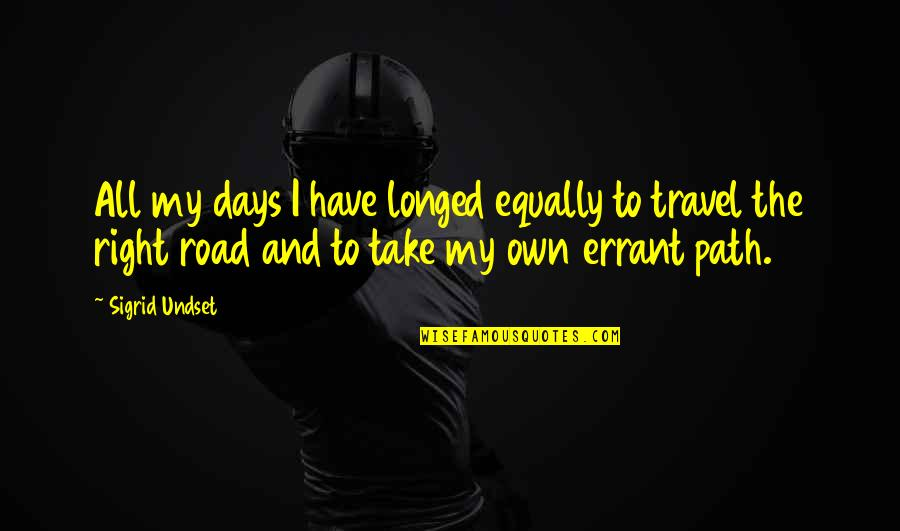 Blindingly Quotes By Sigrid Undset: All my days I have longed equally to