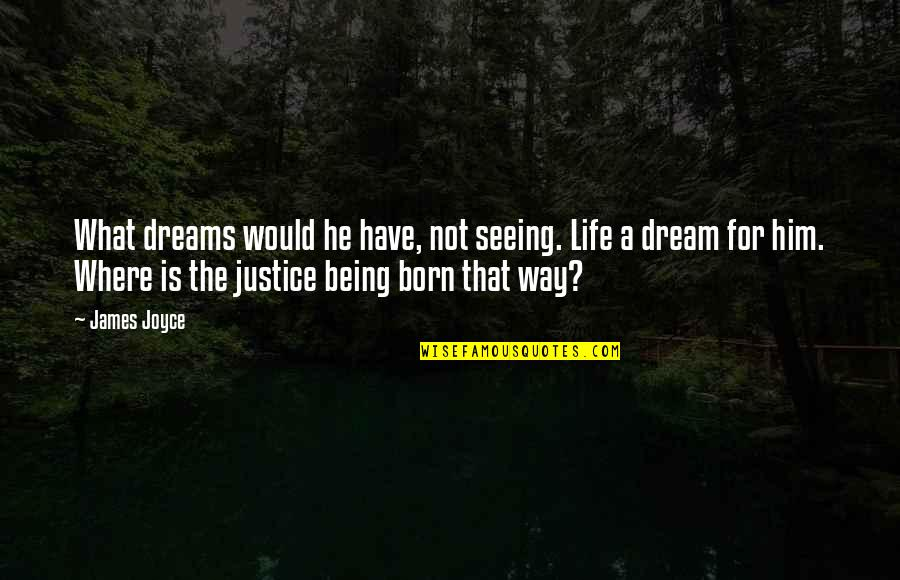 Blindness In Life Quotes By James Joyce: What dreams would he have, not seeing. Life
