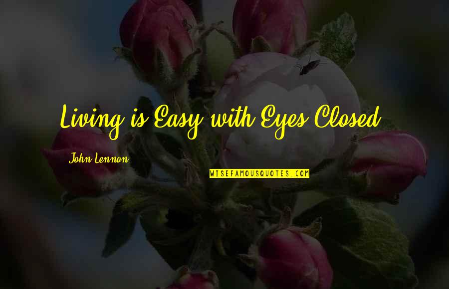 Blindness In Life Quotes By John Lennon: Living is Easy with Eyes Closed.