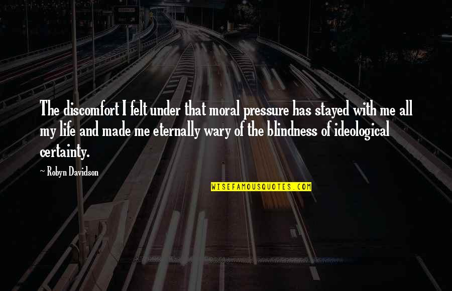 Blindness In Life Quotes By Robyn Davidson: The discomfort I felt under that moral pressure
