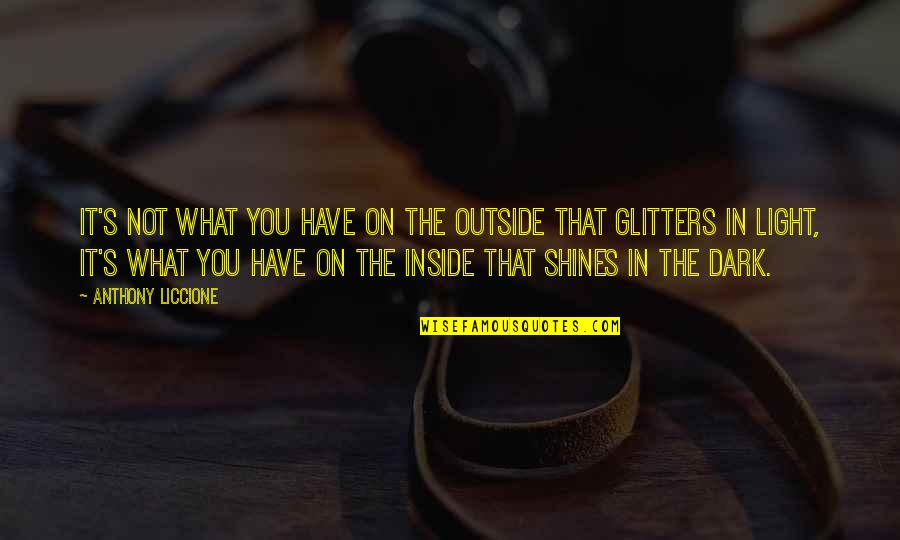Bling Jewelry Quotes By Anthony Liccione: It's not what you have on the outside