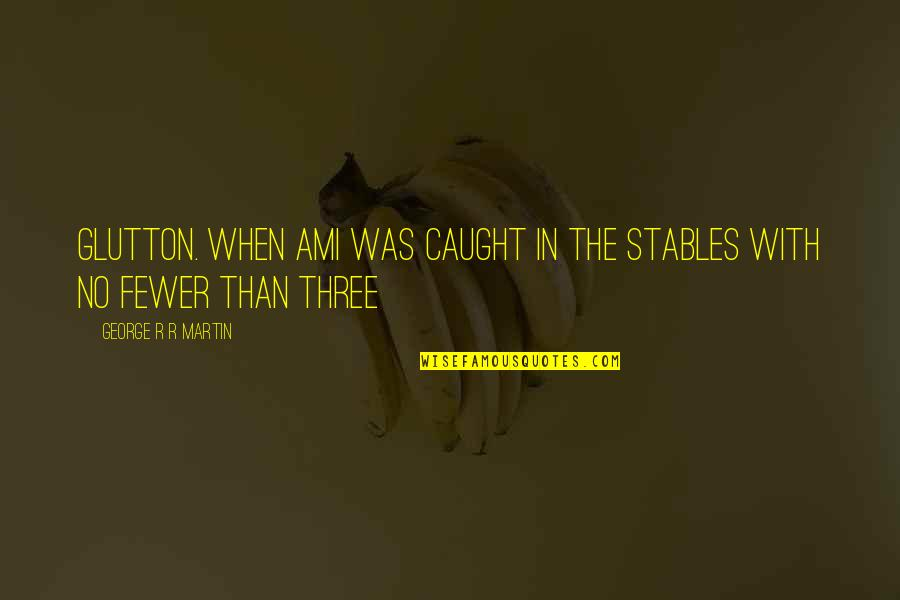 Blitz 2011 Quotes By George R R Martin: glutton. When Ami was caught in the stables