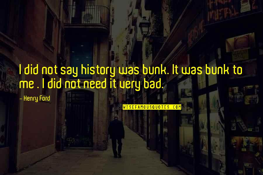 Blitz 2011 Quotes By Henry Ford: I did not say history was bunk. It