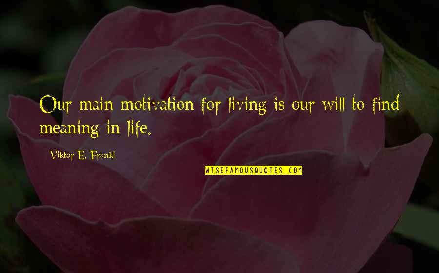 Blitzer's Quotes By Viktor E. Frankl: Our main motivation for living is our will