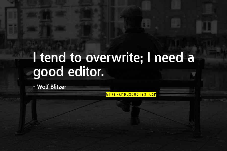 Blitzer's Quotes By Wolf Blitzer: I tend to overwrite; I need a good