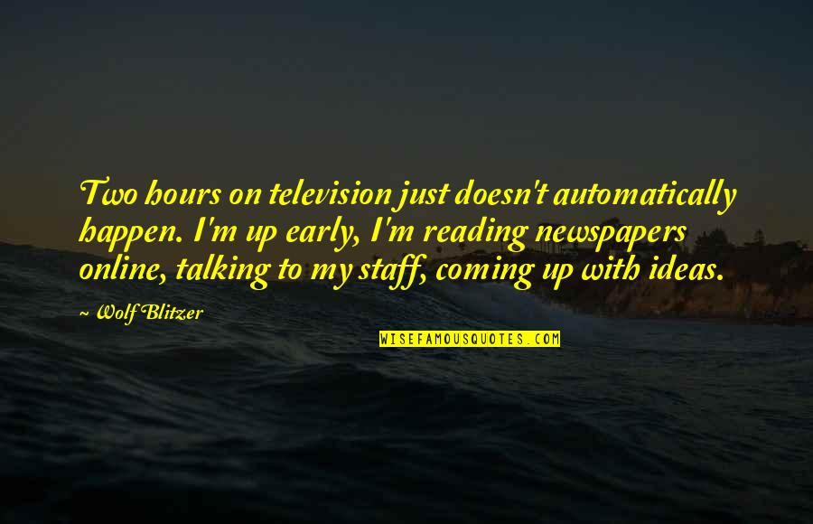 Blitzer's Quotes By Wolf Blitzer: Two hours on television just doesn't automatically happen.