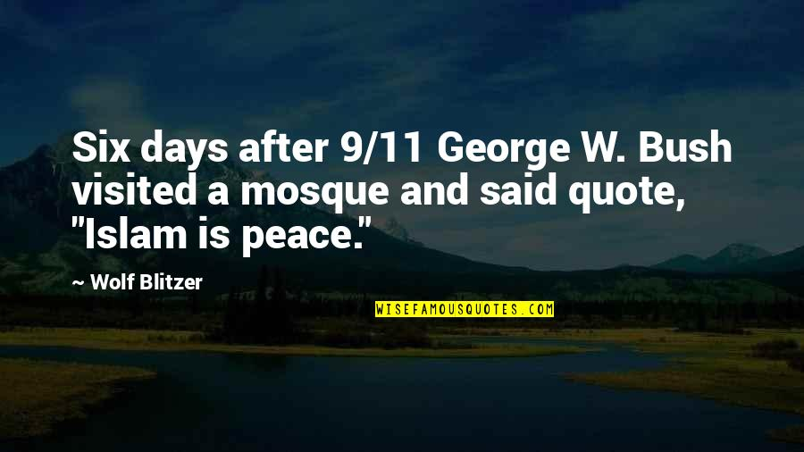 Blitzer's Quotes By Wolf Blitzer: Six days after 9/11 George W. Bush visited