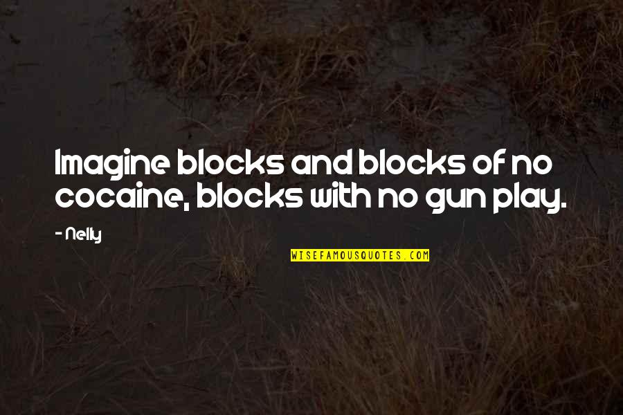 Block Play Quotes By Nelly: Imagine blocks and blocks of no cocaine, blocks
