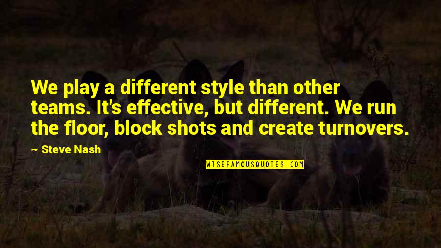Block Play Quotes By Steve Nash: We play a different style than other teams.
