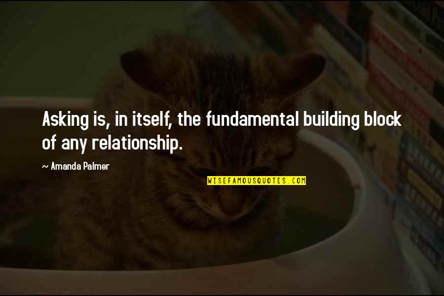Block Quotes By Amanda Palmer: Asking is, in itself, the fundamental building block