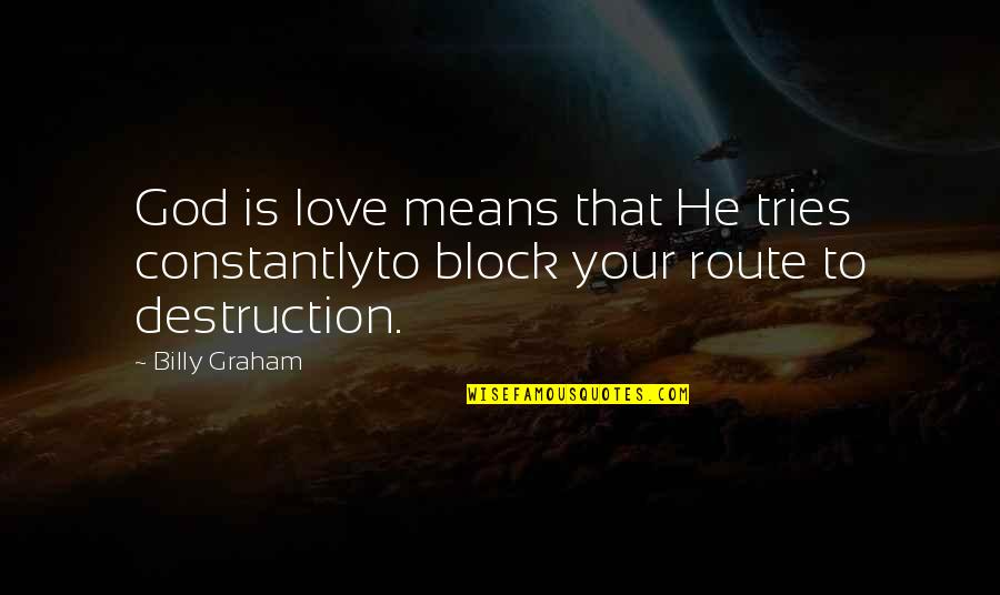 Block Quotes By Billy Graham: God is love means that He tries constantlyto
