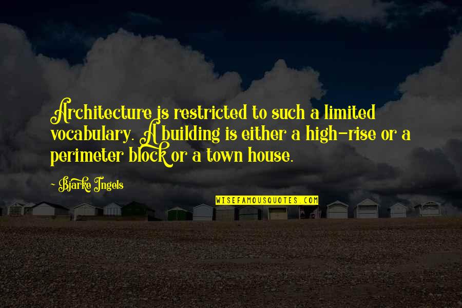 Block Quotes By Bjarke Ingels: Architecture is restricted to such a limited vocabulary.