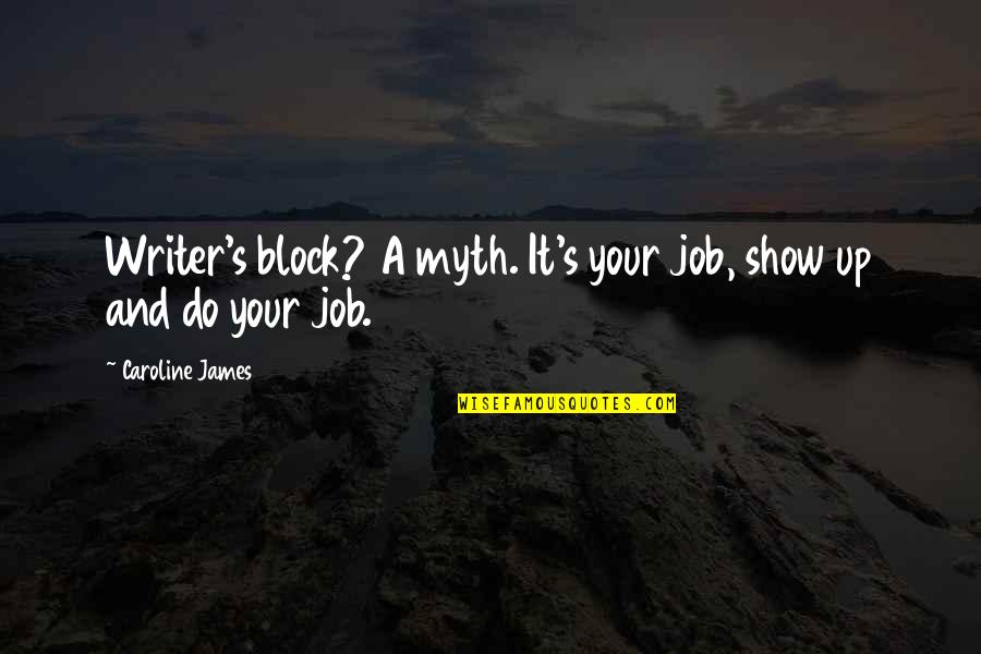 Block Quotes By Caroline James: Writer's block? A myth. It's your job, show