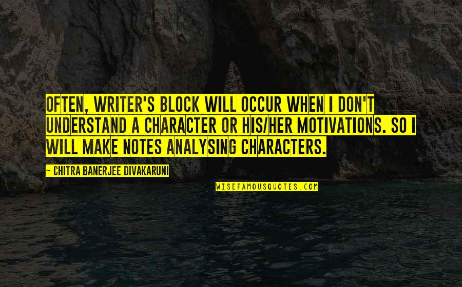 Block Quotes By Chitra Banerjee Divakaruni: Often, writer's block will occur when I don't