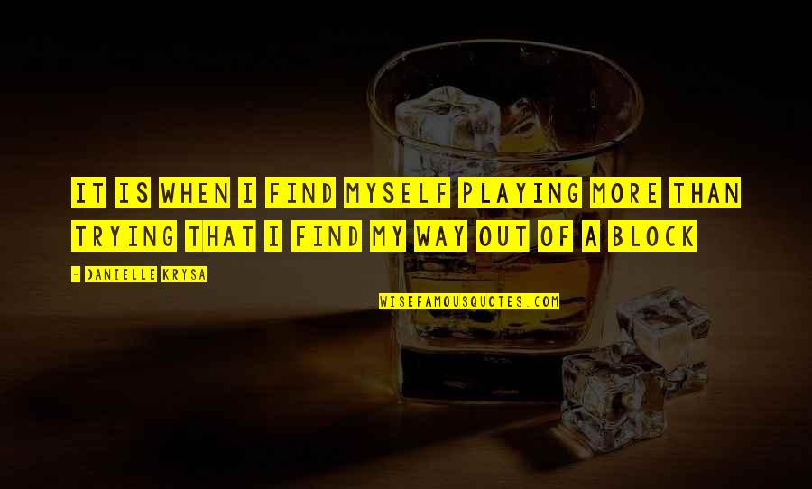 Block Quotes By Danielle Krysa: It is when I find myself playing more