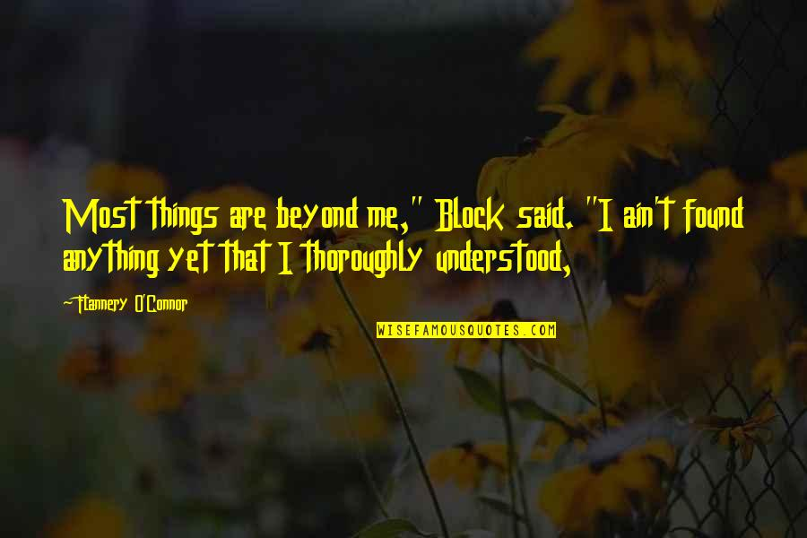 """Block Quotes By Flannery O'Connor: Most things are beyond me,"""" Block said. """"I"""