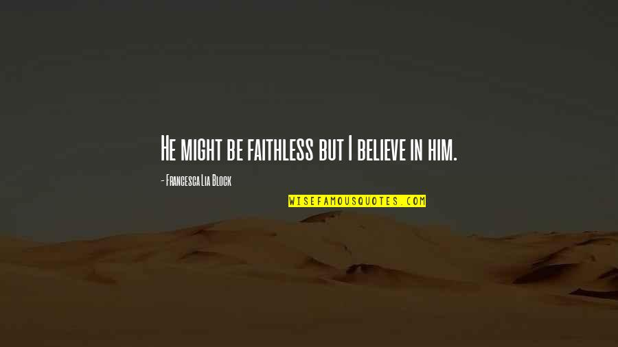 Block Quotes By Francesca Lia Block: He might be faithless but I believe in