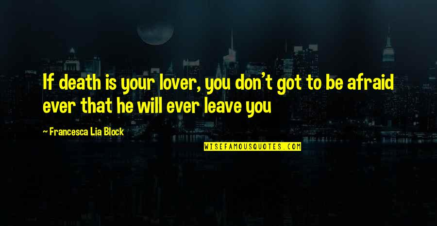 Block Quotes By Francesca Lia Block: If death is your lover, you don't got