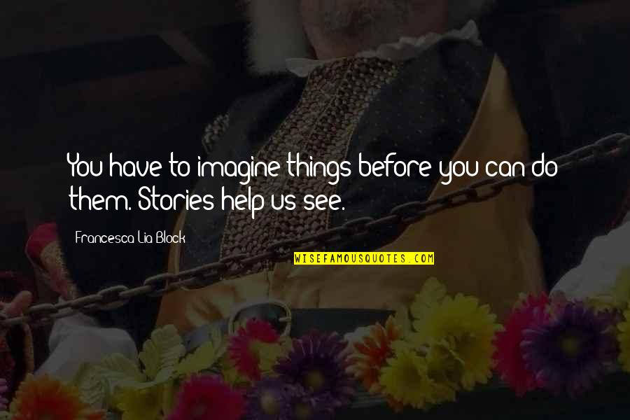 Block Quotes By Francesca Lia Block: You have to imagine things before you can