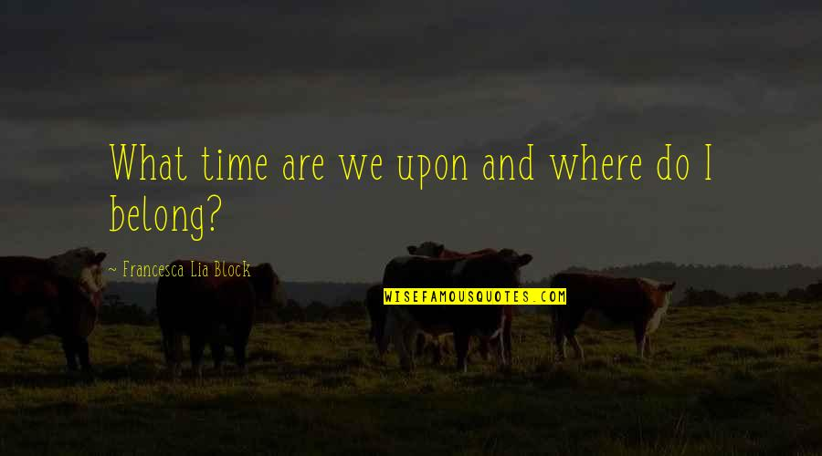 Block Quotes By Francesca Lia Block: What time are we upon and where do