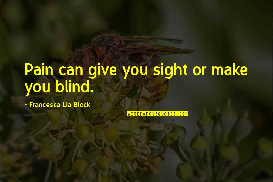 Block Quotes By Francesca Lia Block: Pain can give you sight or make you