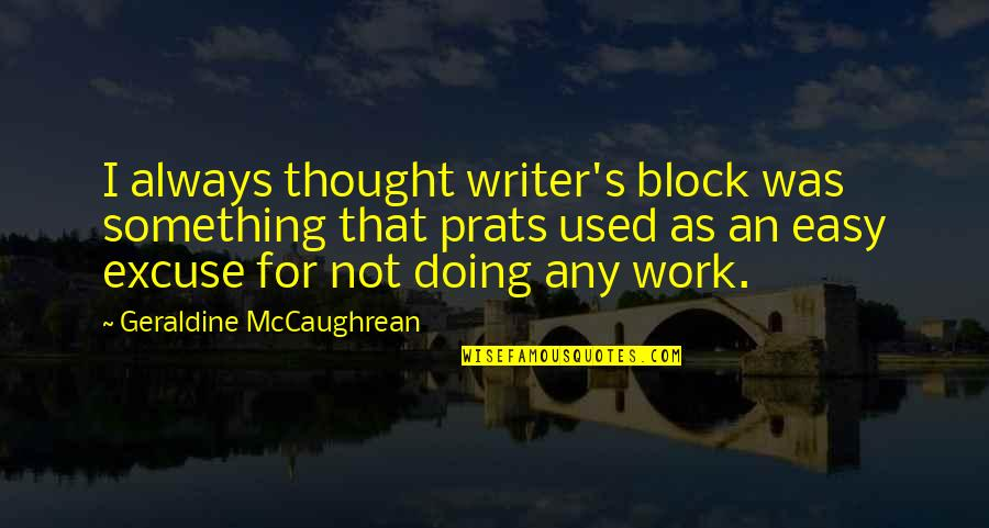 Block Quotes By Geraldine McCaughrean: I always thought writer's block was something that