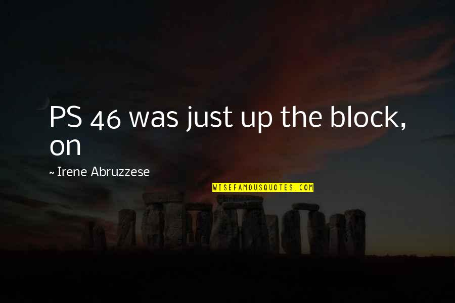 Block Quotes By Irene Abruzzese: PS 46 was just up the block, on