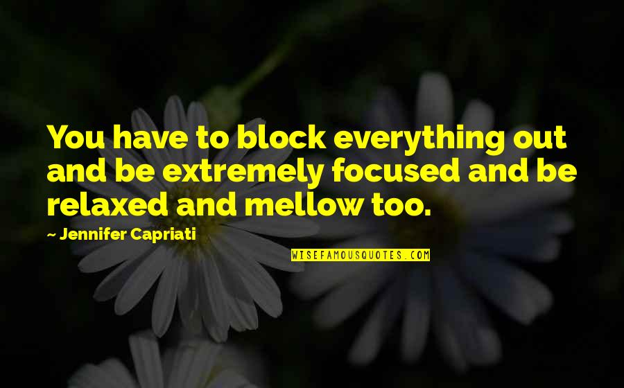 Block Quotes By Jennifer Capriati: You have to block everything out and be