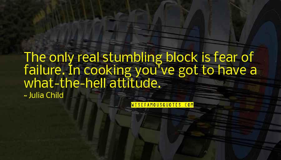 Block Quotes By Julia Child: The only real stumbling block is fear of