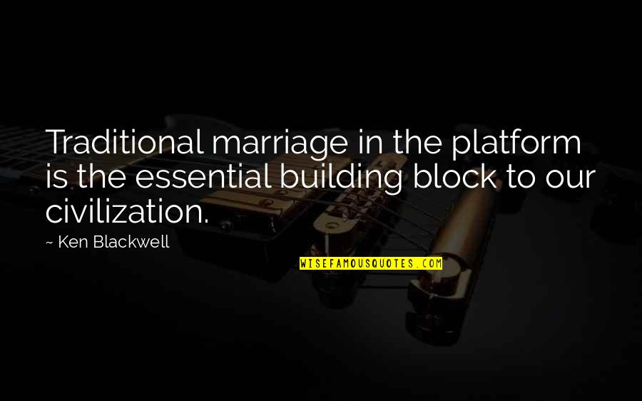 Block Quotes By Ken Blackwell: Traditional marriage in the platform is the essential